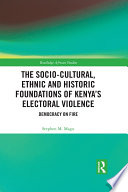 The Socio Cultural  Ethnic and Historic Foundations of Kenya   s Electoral Violence
