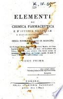 Elementi di chimica farmaceutica e d istoria naturale e preparazione de  rimedj  Ad uso della scuola speciale di medicina di Torino del professore medico Benedetto Bonvicino
