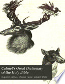 Calmet's Great Dictionary of the Holy Bible: Scripture illustrated, by means of natural science