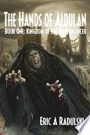 The Hands of Aldulan   Book One  Kingdom of the Necromancer Book PDF