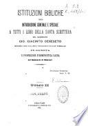 Istituzioni bibliche  ossia Introduzione generale e speciale a tutti i libri della Santa Scrittura