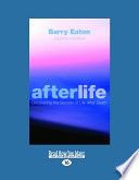 Afterlife  Uncovering the Secrets of Life After Death  Uncovering the Secrets of Life After Death  Large Print 16pt