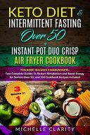 Keto Diet Intermittent Fasting Over 50 Instant Pot Duo Crisp Air Fryer Cookbook