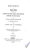 Reports of some Cases adjudged in the Courts of the Lord Chancellor  Master of the Rolls  and Vice Chancellor  in the years 1837 1838  With notes and an appendix