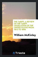 The Tariff  a Review of the Tariff Legislation of the United States from 1812 to 1896 Book PDF