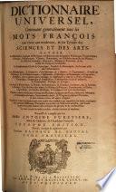 Dictionnaire universel  contenant g  n  ralement les mots fran  ois tant vieux que modernes  et les termes des sciences et des arts