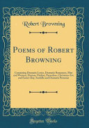 Poems of Robert Browning Dramatic Romances Men And Women Dramas