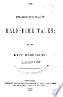 The Soldiers  and Sailors  Half dime Tales of the Late Rebellion