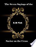 The Seven Sayings of the Savior On the Cross