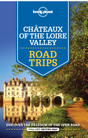 Lonely Planet Chateaux of the Loire Valley Road Trips