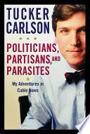 Politicians  Partisans  and Parasites