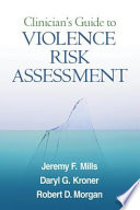 Clinician's Guide To Violence Risk Assessment : risk assessment, this book is authoritative, current,...