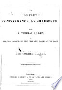 The Complete Concordance to Shakespere  Being a Verbal Index to All the Passages in the Dramatic Works of the Poet Book PDF