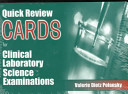 Quick Review Cards for the Clinical Laboratory Science Examinations