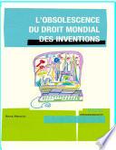 illustration du livre L'Obsolescence Du Droit Mondial Des Inventions, La Necessite D'Une Ethique de L'Innovation