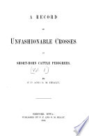 A Record of Unfashionable Crosses in Short horn Cattle Pedigrees