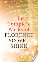 The Complete Works of Florence Scovel Shinn Book PDF