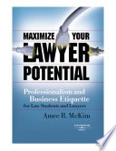 Maximize Your Lawyer Potential  Professionalism and Business Etiquette for Law Students and Lawyers