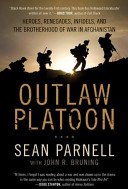 Outlaw Platoon  Heroes  Renegades  Infidels  and the Brotherhood of War in Afghanistan