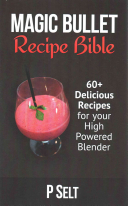 Magic Bullet Recipe Bible