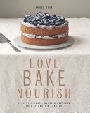 Love, Bake, Nourish : and healthily, and yet often this...