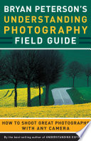 Bryan Peterson s Understanding Photography Field Guide