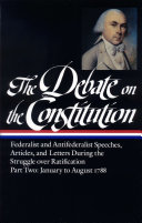 The Debate on the Constitution  Federalist and Antifederalist Speeches  Articles  and Letters During the Struggle Over Ratification Vol  2  Loa  63
