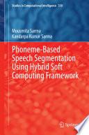 Phoneme Based Speech Segmentation Using Hybrid Soft Computing Framework book