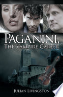 Paganini, the Vampire Career His Touring Shows The Year Is 1882 And