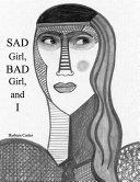 Sad Girl Bad Girl And I