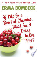 If Life Is a Bowl of Cherries  What Am I Doing in the Pits