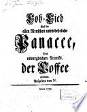 Lob-Lied Auf die allen Menschen unentbehrliche Panacee, des unvergleichen Trancks, der Coffee genannt