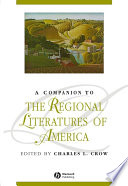 A Companion to the Regional Literatures of America Most Comprehensive Resource Yet Published For