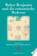 Walter Benjamin und die romantische Moderne