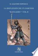 "La Reflexión de un Samurái ""KANGAERU"". Vol II"