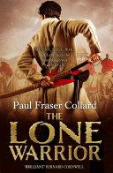 The Lone Warrior (Jack Lark, Book 4) : lone warrior by paul fraser...