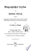 Biographisches Lexicon des Kaiserthums Österreich, enthaltend die Lebensskizzen der denkwürdigen Personen, welche 1750 bis 1850 im Kaiserstaate und in seinen Kronländern ... gelebt haben