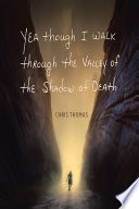 Yea Though I Walk through the Valley of the Shadow of Death Book PDF