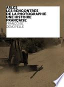 illustration du livre Arles Les Rencontres de la Photographie, Une histoire française