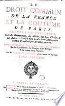 Le droit commun de la France et la coutume de Paris  r  duits en principes  tir  s des ordonnances  des arr  ts  des Loix Civiles    des auteurs
