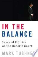 In the Balance  Law and Politics on the Roberts Court