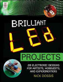 Brilliant LED Projects  20 Electronic Designs for Artists  Hobbyists  and Experimenters