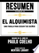 Resumen Extendido De El Alquimista Una Fabula Para Seguir Tus Sue Os Basado En El Libro De Paulo Coelho