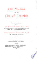 The Records of the City of Norwich  Documents relating to the government and administration of the city  with an introductory sketch of its municipal development