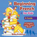 BEGINNING FRENCH FOR KIDS