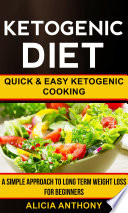Ketogenic Diet  Quick And Easy Ketogenic Cooking  A Simple Approach To Long Term Weight Loss For Beginners