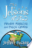 It's a Jetson's World: Private Miracles and Public Crimes