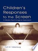 Children s Responses to the Screen