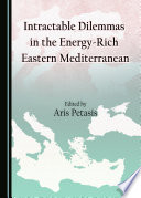 Intractable Dilemmas in the Energy Rich Eastern Mediterranean