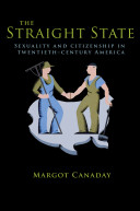 The Straight State  Sexuality and Citizenship in Twentieth Century America